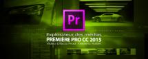 Première Pro CC 2015-3 : explorateur des médias