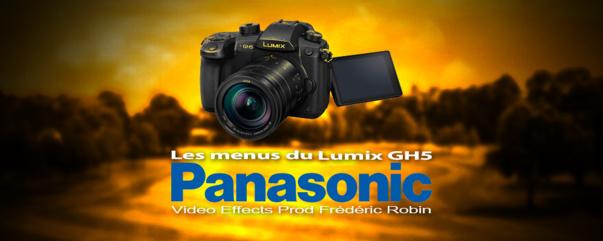 Panasonic LUMIX GH5 : Les principaux menus à régler en vidéo