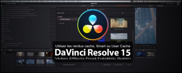 DaVinci Resolve 15 : Utiliser les rendus cache, Smart ou User Cache