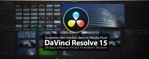 DaVinci Resolve 15 : Importer les médias dans le Média Pool