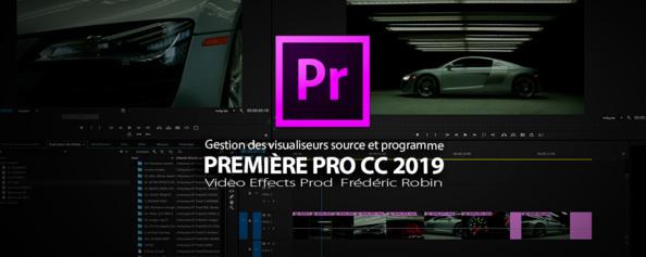 Première Pro CC 2019 : Gestion des visualiseurs source et programme