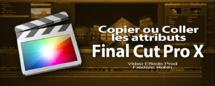 FCPX 10.1 : Copier les effets et/ou les attributs entre les clips