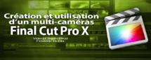 FCPX 10.1 : Création et utilisation d'un multi-caméras (vidéo 45)