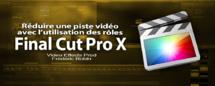FCPX 10.1.4 : Réduire les rôles sur la timeline (Astuce vidéo)