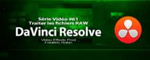 DaVinci Resolve 11 : Traiter les fichiers RAW #61