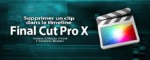 FCPX Tips : 3 façons de supprimer un clip dans la timeline