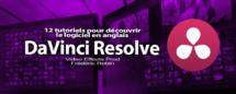 DaVinci Resolve 12 : Découvrez 12 tutoriels en anglais pour découvrir le logiciel