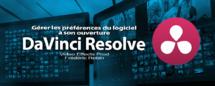 Davinci Resolve 12 : Gérer les préférences à l'ouverture du logiciel (#video3)