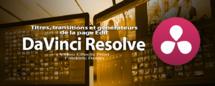 DaVinci Resolve 12 : Les titres, transitions et générateurs (#video30)