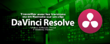 DaVinci Resolve 12 : Travailler avec des versions ou en Remote sur un clip (#video68)