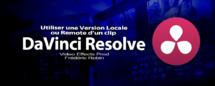 DaVinci Resolve 12 : Utiliser une version Locale ou Remote d'un clip (#video69)