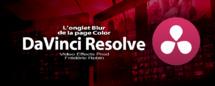 DaVinci Resolve 12 : L'onglet Blur de la page Color (#video75)