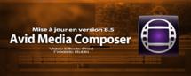 Avid Media Composer : mise à jour version 8.5