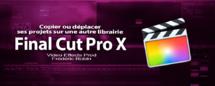 FCPX 10.2 : Déplacer ses projets sur un disque externe