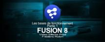 Fusion 8 : Les bases de fonctionnement (Partie 1)