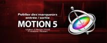 Motion 5 : Publier des marqueurs entrée / sortie (Part 4)