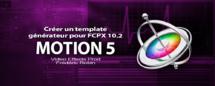 Motion 5 : Créer un template générateur (Part 5)