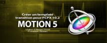Motion 5 : Créer un template transition pour FCPX (Part 6)