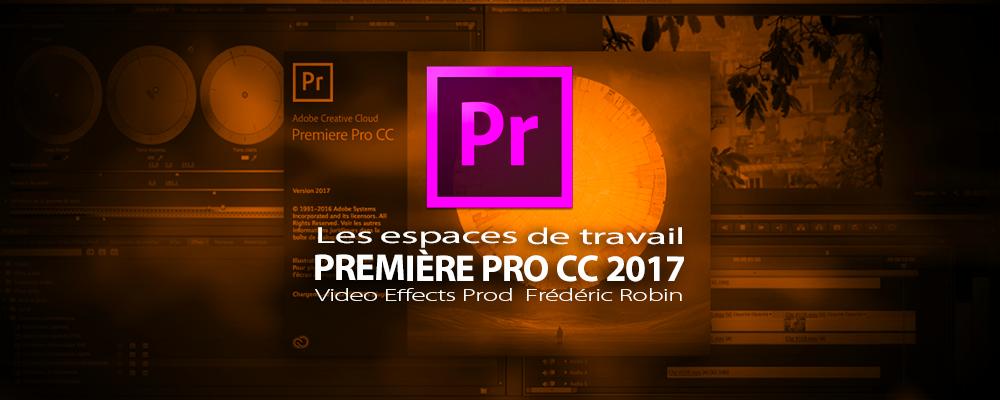 Première Pro CC 2017 : organiser son espace de travail