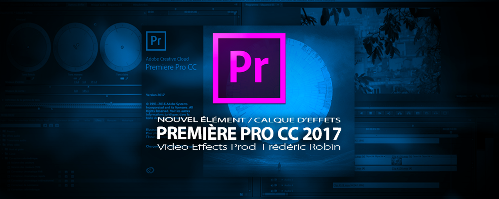 Première Pro CC 2017 : Nouvel élément / exemple utilisation d'un calque d'effets
