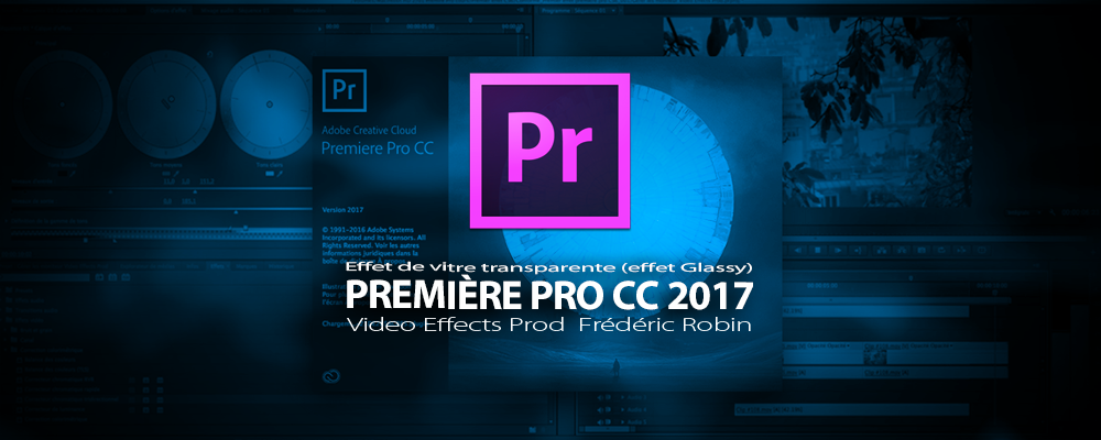 Première Pro CC 2017 : effet de vitre transparente, effet Glassy