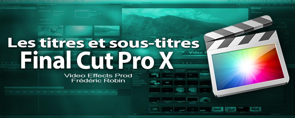 FCPX 10.1 : Les titres et sous-titres (vidéo 30)