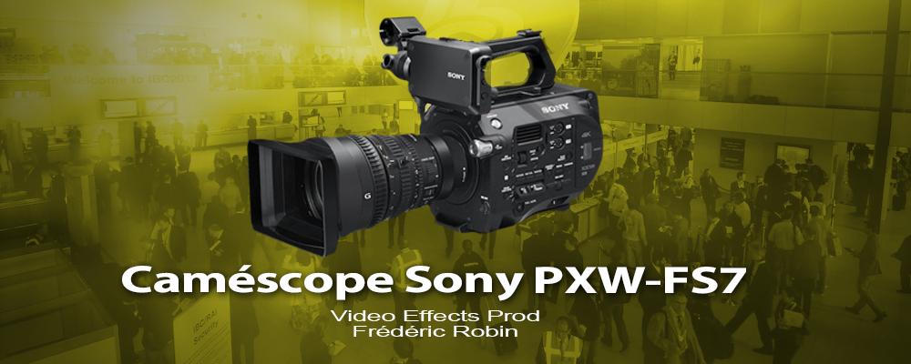 IBC 2014 Sony : Caméra PXW-FS7 422 10 bits et 4k