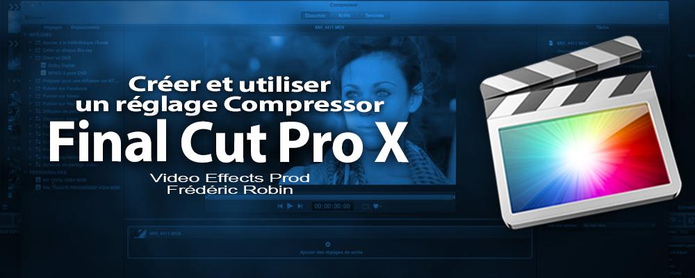 FCPX 10.1 : Créer et utiliser un réglage Compressor (video 58)