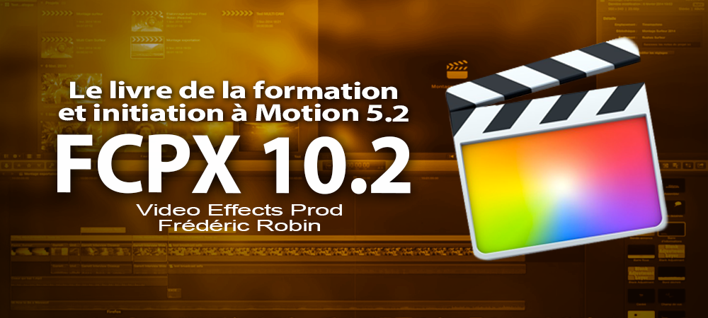 Le livre de la formation à FCPX 10.2 et introduction à Motion 5.2