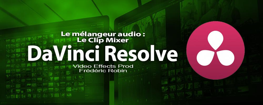 DaVinci Resolve 12 : Gérer l'audio avec le clip Mixer (#video23)