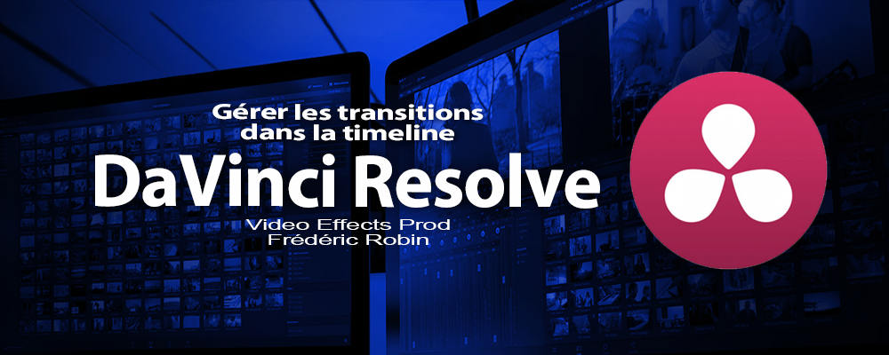 DaVinci Resolve 12 : Gérer les transitions dans la timeline (#video45)