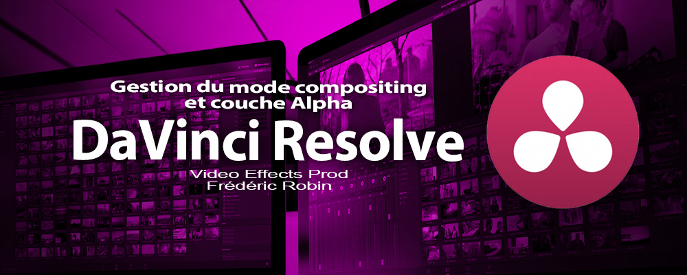 DaVinci Resolve 12 : Gestion du mode compositing et couche Alpha (#video46)