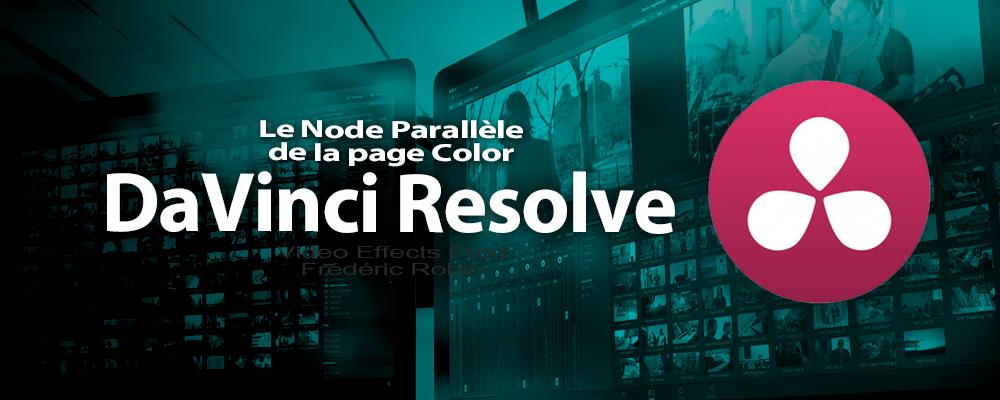 DaVinci Resolve 12 : Le Node Parallèle (#video56)