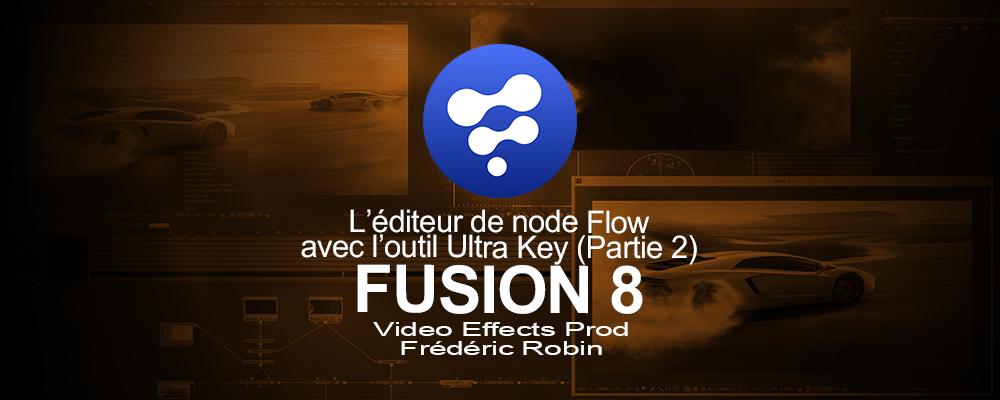 Fusion 8 : L'éditeur de node Flow avec l'outil Ultra Key (Partie 2)