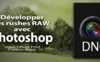 Le format RAW DNG : développer ses rushes avec Photoshop