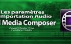 Avid Media Composer 7 : Paramètres d'importation de l'audio