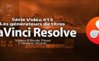 DaVinci Resolve 11 : Les générateurs de Titres #13