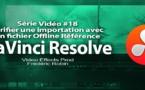 DaVinci Resolve 11 : Vérifier un import XML avec un Offline Reference #18