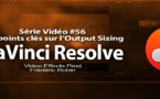 DaVinci Resolve 11 : Les points clés sur l'option output Sizing #56