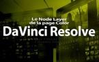 DaVinci Resolve 12 : Le Layer Node (#video55)