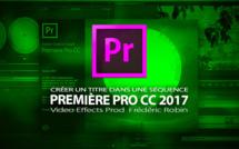 Première Pro CC 2017 : Ajouter un titre à une séquence