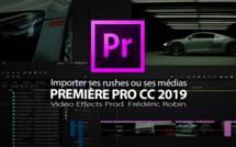 Première Pro CC 2019 : Importer ses rushes
