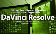 DaVinci Resolve 12 : Utiliser les clips composés (#video31)