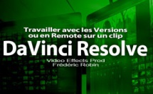 DaVinci Resolve 12 : Travailler avec des versions ou en Remote sur un clip (#video68)