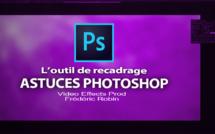 Astuces Photoshop en 3 mns : L'outil de recadrage